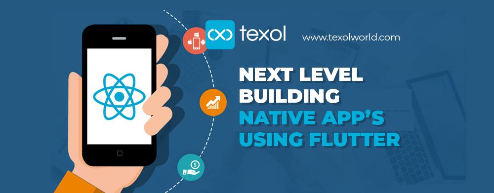 Next Level Building Native App's Using Flutter | Texol